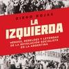 Logo La izquierda. Héroes, rebeldes y leyendas. El autor Diego Rojas conversa con Silvia Mercado.