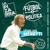 Logo Fútbol y Política: César Menotti parte 2