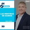 """Logo #EDITORIAL >> """"Las mentiras de Quiros"""" Por: Pablo Ladaga - Radio 10"""