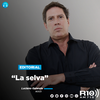 """Logo #EDITORIAL >> """"LA SELVA"""" Por: Luciano Galende - Radio 10"""