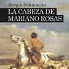 "Logo [NOTA] Sergio Schmucler sobre su novela ""La cabeza de Mariano Rosas"""