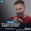 """Logo #EDITORIAL >> """"Si el grano de trigo no MUERE no da frutos"""" Por: Juan Carlos Molina - Radio 10"""