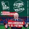 Logo Fútbol y Política: Bielorrusia, Lukashenko y el fútbol en tiempos de Coronavirus