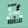 Logo Ni Aunque Me Lo Pidas De Rodillas